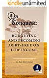 (Budgeting and Personal Finance Book) Conquest: Budgeting and Becoming Debt-free on Low Income
