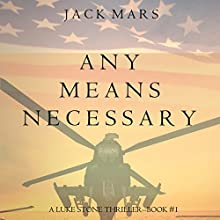 Any Means Necessary: A Luke Stone Thriller, Book 1 Audiobook by Jack Mars Narrated by K.C. Kelly