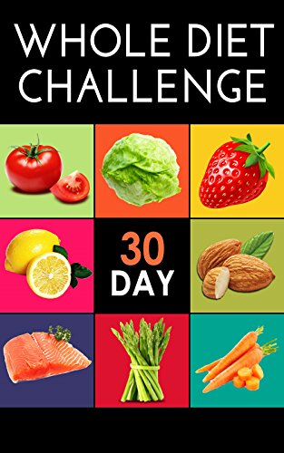 Whole Food Diet: Whole Food Diet Plan: Foods that are Whole: Achive Health in 20 Days: Whole Food Diet Cookbook:Whole Food Diet Recipes: foods that are ... Day Whole Diet Challenge, day Whole Diet) by Nicest Healthy Eating