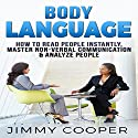 Body Language: How to Read People Instantly, Master Non-Verbal Communication & Analyze People Audiobook by Jimmy Cooper Narrated by Forris Day Jr