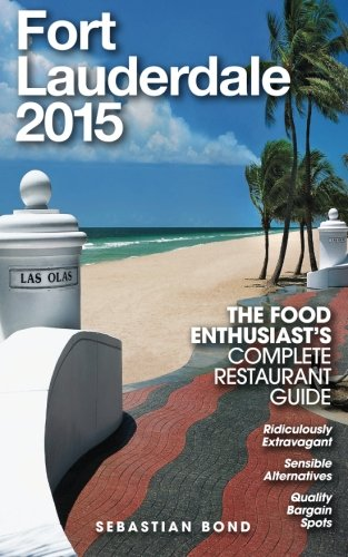 Fort Lauderdale - 2015 (The Food Enthusiast's Complete Restaurant Guide)