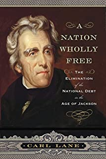 Book Cover: A Nation Wholly Free: The Elimination of the National Debt in the Age of Jackson