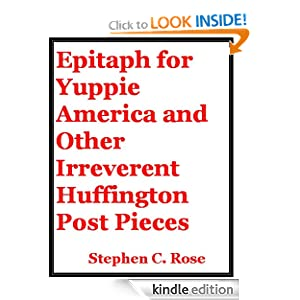 Epitaph for Yuppie America and Other Irreverent Huffington Post Pieces