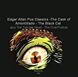 Edgar Allan Poe Classics - The Cask Of Amontillado - The Black Cat - The Tell-tale Heart - The Oval Portrait