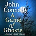 A Game of Ghosts: A Charlie Parker Thriller, Book 15 Hörbuch von John Connolly Gesprochen von: Jeff Harding