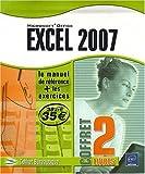 Excel 2007 - Le Manuel de référence + le Cahier d'exercices