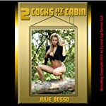 Two Cocks at the Cabin: A Double Team Outdoor Sex Short | Julie Bosso