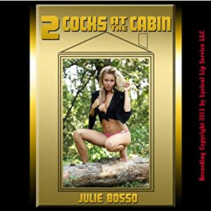 Two Cocks at the Cabin: A Double Team Outdoor Sex Short | [Julie Bosso]
