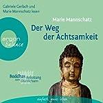 Der Weg der Achtsamkeit (Buddhas Anleitung zum Glücklichsein) | Marie Mannschatz