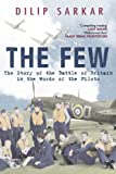Dilip Sarkar The Few: The Story of the Battle of Britain in the Words of the Pilots