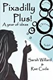 img - for Pixadilly Plus: A Year of Ideas (Volume 1) by Willard Sarah Cuda Rae (2013-09-07) Paperback book / textbook / text book