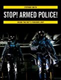 Stop! Armed Police!: Inside the Met's Firearms Unit