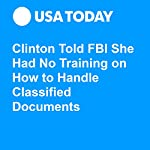 Clinton Told FBI She Had No Training on How to Handle Classified Documents | Kevin Johnson