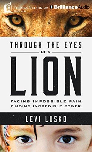 Download Through the Eyes of a Lion: Facing Impossible Pain, Finding Incredible Power