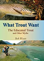 What Trout Want: The Educated Trout and Other Myths