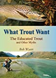 Search : What Trout Want: The Educated Trout and Other Myths