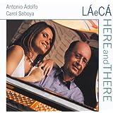 Antonio Adolfo & Carol Saboya La E Ca/Here And There