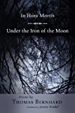 In Hora Mortis / Under the Iron of the Moon: Poems (Lockert Library of Poetry in Translation) (0691126429) by Bernhard, Thomas