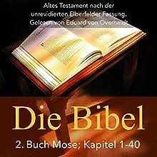 Die Bibel - Altes Testament: 2. Buch Mose, Kapitel 1 - 40 Hörbuch von Eduard von Overheidt Gesprochen von: Eduard von Overheidt