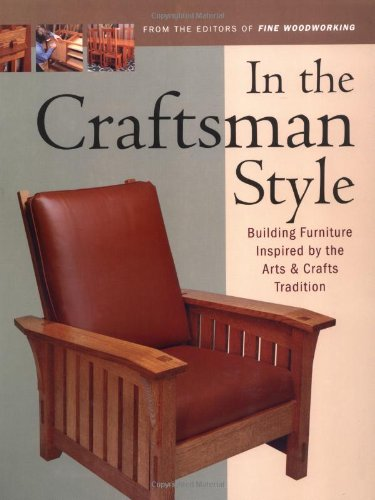In the Craftsman Style: Building Furniture Inspired by the Arts and Crafts Tradition (Fine Woodworking)