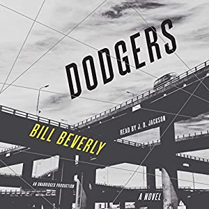 Dodgers: A Novel Audiobook by Bill Beverly Narrated by J. D. Jackson