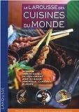 Le Larousse des cuisines du monde : Recettes, techniques et tours de main