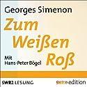 Zum Weißen Roß Hörbuch von Georges Simenon Gesprochen von: Hans Peter Bögel