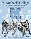 St. Michaels College: 100 Years of Pucks and Prayers