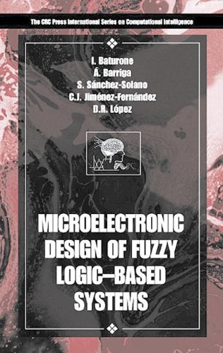 Microelectronic Design of Fuzzy Logic-Based Systems (International Series on Computational Intelligence)