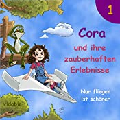 Nur fliegen ist schöner: 7 spannende Geschichten für Kinder vor dem Einschlafen (Cora und ihre zauberhaften Erlebnisse 1) | Christiane Probst
