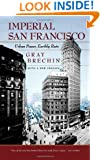Imperial San Francisco: Urban Power, Earthly Ruin (California Studies in Critical Human Geography)