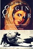 img - for The Elgin Affair: The Abduction of Antiquity's Greatest Treasures and the Passions it Aroused by Theodore Vrettos (1998-11-02) book / textbook / text book