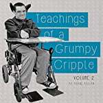 Teachings of a Grumpy Cripple, Volume 2 | Thane Pullan