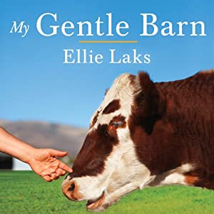 My Gentle Barn: Creating a Sanctuary Where Animals Heal and Children Learn to Hope | [Ellie Laks]