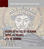 History of the Fall of the Roman Empire: All Volumes