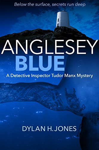 Anglesey Blue: The Tudor Manx Mysteries (The Detective Tudor Manx Mysteries Book 1)