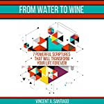 From Water to Wine: 7 Powerful Scriptures That Will Transform Your Life Forever! | Vincent Santiago