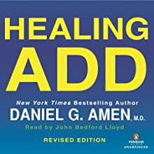 Healing ADD Revised Edition: The Breakthrough Program That Allows You to See and Heal the 7 Types of ADD (       UNABRIDGED) by Daniel G. Amen Narrated by John Bedford Lloyd