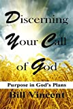 Discerning Your Call of God: Purpose in Gods Plans