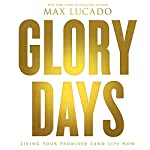 Glory Days: Living Your Promised Land Life Now | Max Lucado