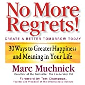 No More Regrets: 30 Ways to Greater Happiness and Meaning In Your Life | [Marc Muchnick]