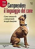 Comprendere il linguaggio del cane (Io e il mio cane) (Italian Edition)