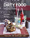 Dirty Food: Over 65 Devilishly Delicious Recipes for the Best Worst Food You'll Ever Eat!