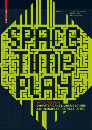 Space Time Play: Computer Games, Architecture and Urbanism: The Next Level
