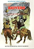 Reivers: Anglo-Scottish Border Raiders from Their Origins to the End of the 16th Century