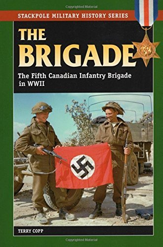 The Brigade: The Fifth Canadian Infantry Brigade in World War II (Stackpole Military History Series) by Terry Copp (2007-10-17)