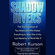 Shadow Divers: Two Americans Who Risked Everything to Solve One of the Last Mysteries of WWII | Livre audio Auteur(s) : Robert Kurson Narrateur(s) : Michael Prichard