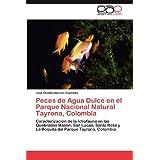 Peces de Agua Dulce en el Parque Nacional Natural Tayrona, Colombia: Caracterización de la Ictiofauna en las Quebradas...