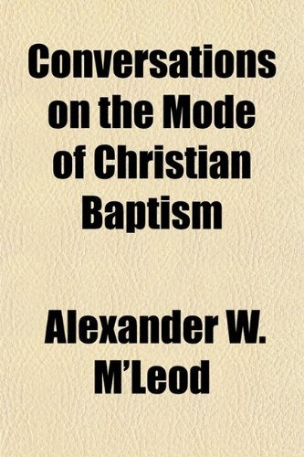 Conversations on the Mode of Christian Baptism