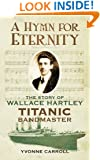 A Hymn for Eternity: The Story of Wallace Hartley, Titanic Bandmaster